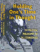 Holding One's Time in Thought: The Political Philosophy of W.J. Stankiewicz
