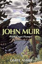 John Muir: West Coast Pioneer, by Daryl AShby