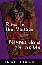 Rifts in the Visible / Fêlures dans la visible by Inge Israel